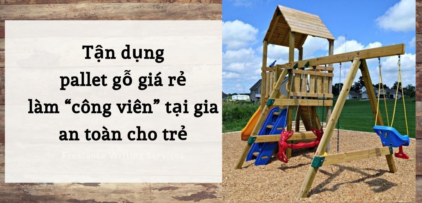 """Tận dụng pallet gỗ giá rẻ làm """"công viên"""" tại gia an toàn cho trẻ"""